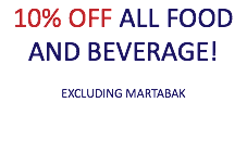 10% OFF ALL FOOD AND BEVERAGE! EXCLUDING MARTABAK