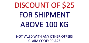 DISCOUNT OF $25 FOR SHIPMENT ABOVE 100 KG NOT VALID WITH ANY OTHER OFFERS CLAIM CODE: PPIA25