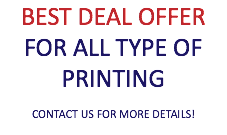 BEST DEAL OFFER FOR ALL TYPE OF PRINTING CONTACT US FOR MORE DETAILS!
