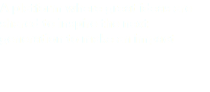 A platform where great ideas are shared to inspire the next generation to make an impact
