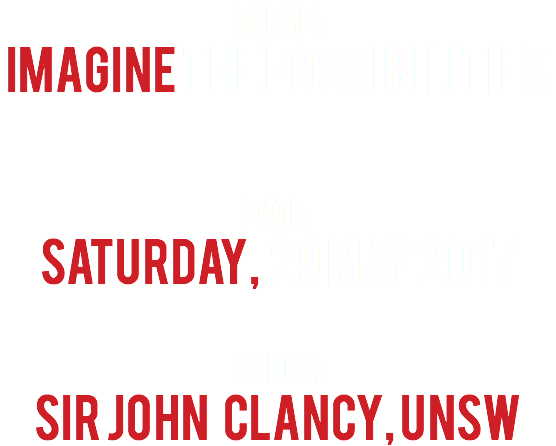 THEME: IMAGINE THE POSSIBILITIES Date: SATURDAY, 29 MAY 2017 venue: sir john clancy, unsw